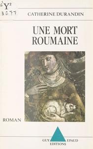 Catherine Durandin - Une mort roumaine.