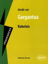 Catherine Durvye - Etude sur Gargantua de Rabelais.