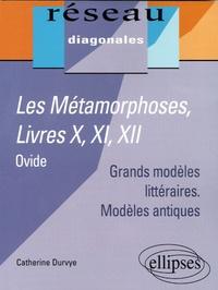 Catherine Durvye - Les Métamorphoses, Ovide - Livres X, XI, XII.