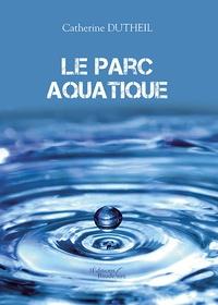 Catherine Dutheil - Le parc aquatique.