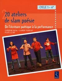 Catherine Duval et Laurent Fourcaut - 20 Ateliers de slam poésie 6e Cycle 3 - De l'écriture poétique à la performance.
