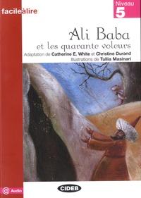 Catherine E. White et Christine Durand - Ali Baba et les 40 voleurs - Niveau 5.
