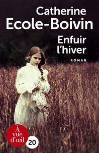 Catherine Ecole-Boivin - Enfuir l'hiver.