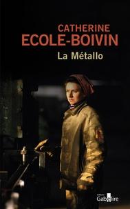 Catherine Ecole-Boivin - La Métallo.