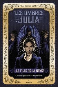 Catherine Egan - Les ombres de Julia, Tome 01 - La fille de la noyée.