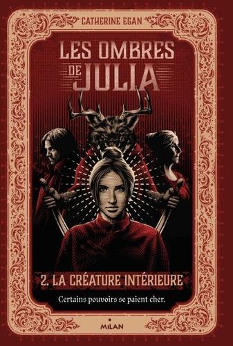 Les ombres de Julia, Tome 02. La créature intérieure