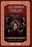 Catherine Egan - Les ombres de Julia Tome 2 : La créature intérieure.