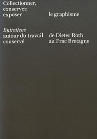 Catherine Elkar - Collectionner, conserver, exposer le graphisme - Entretiens autour du travail conservé de Dieter Roth au Frac Bretagne.