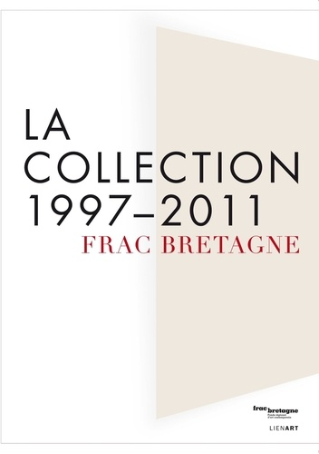 Catherine Elkar - Frac Bretagne - La collection 1997-2011.