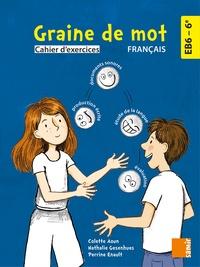 Catherine Enault et Ferial Sammane - Français 6e EB6 Graine de mot - Cahier d'exercices.