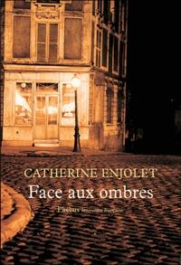 Catherine Enjolet - Face aux ombres.