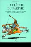 Catherine Eugène - La flèche du Parthe ou Comment suivre à la lettre les mots grecs et latins de notre langue.