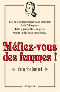 Catherine Euvrard - Méfiez-vous des femmes !.