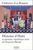 Catherine-Eve Roupert - Histoire d'Haiti - La première république noire du Nouveau Monde.