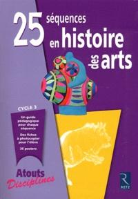 Catherine Faivre-Zellner et Olivia Lequeu - 25 séquences en histoire des arts cycle 3.