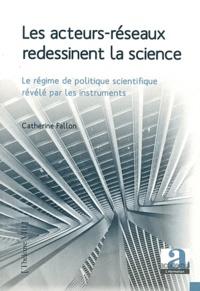 Catherine Fallon - Les acteurs réseaux redessinent la science - Le régime de politique scientifique révélé par les instruments.