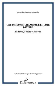 Catherine Faussey-domalain - Une économie villageoise en Côte d'Ivoire : la terre, l'école et l'exode.