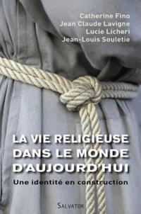 Catherine Fino et Jean-Claude Lavigne - La vie religieuse dans le monde d'aujourd'hui - Une identité en construction.