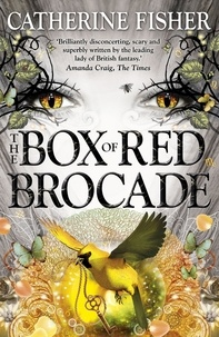 Catherine Fisher - The Box of Red Brocade - Book 2.