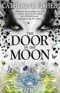 Catherine Fisher - The Door in the Moon - Book 3.