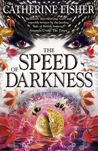 Catherine Fisher - The Speed of Darkness - Book 4.