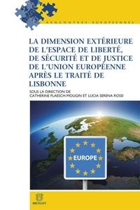 Catherine Flaesch-Mougin et Lucia Serena Rossi - La dimension extérieure de l'espace de liberté, de sécurité et de justice de l'Union européenne après le Traité de Lisbonne.