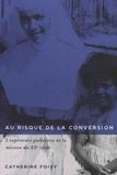 Catherine Foisy - Au risque de la conversion - L'expérience québécoise de la mission au XXe siècle (1945-1980).