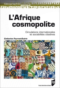 Catherine Fournet-Guérin - L'Afrique cosmopolite - Circulations internationales et sociabilités citadines.