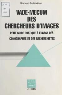 Catherine Fournial et  ADBS - VADE-MECUM DES CHERCHEURS D'IMAGES. - Petit guide pratique à l'usage des iconographes et des recherchistes.