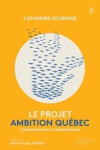 Catherine Fournier et Jean-Jacques Stréliski - Le Projet Ambition Québec - S'organiser pour l'indépendance.
