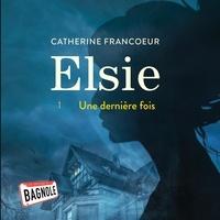 Catherine Francoeur et Maïna Le Dantec - Elsie - Tome 1 : Une dernière fois.