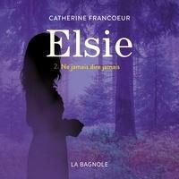 Catherine Francoeur et Marion Nolasco - Elsie - Tome 2 - Ne jamais dire jamais.
