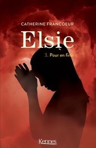 Catherine Francoeur - Elsie Tome 3 : Pour en finir.