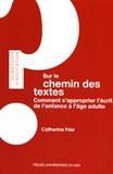 Catherine Frier - Sur le chemin des textes - Comment s'approprier l'écrit de l'enfance à l'âge adulte.