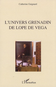 Catherine Gaignard - L'univers grenadin de Lope de Vega.