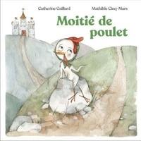 Catherine Gaillard et Mathilde Cinq-Mars - Moitié de poulet. 1 CD audio