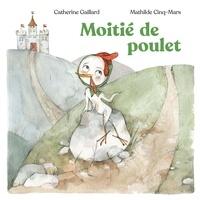 Catherine Gaillard et Mathilde Cinq-Mars - Moitié de poulet.