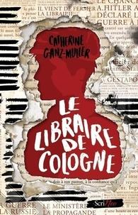 Catherine Ganz-Muller - Le libraire de Cologne.