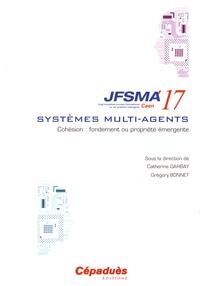 Catherine Garbay et Grégory Bonnet - Cohésion : fondement ou propriété émergente - Vingt-cinquièmes journées francophones sur les systèmes multi-agents (JFSMA'17) Caen.