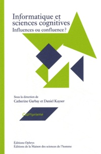 Catherine Garbay et Daniel Kayser - Informatique et sciences cognitives - Influences ou confluence ?.