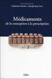Catherine Garnier et Joseph Josy Lévy - Médicaments - De la conception à la prescription.