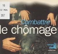Catherine Gasté et  Collectif - Combattre le chômage.