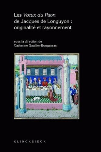 Catherine Gaullier-Bougassas - Les Voeux du Paon de Jacques de Longuyon : originalité et rayonnement.