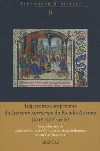 Catherine Gaullier-Bougassas et Margaret Bridges - Trajectoires européennes du Secretum secretorum du Pseudo-Aristote (XIIIe-XVIe siècle).