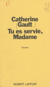 Catherine Gault - Tu es servie, Madame.