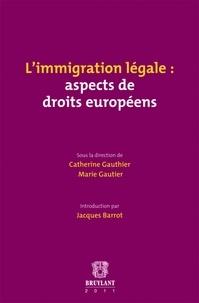 Catherine Gauthier et Marie Gautier - L'immigration légale : aspects de droits européens.