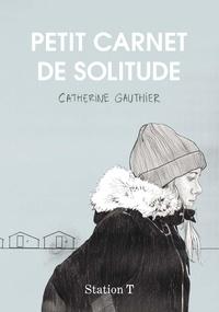 Catherine Gauthier - Petit carnet de solitude.