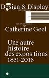 Catherine Geel - Design & display - Une autre histoire des expositions 1851-2018.