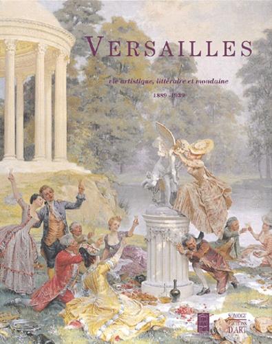 Catherine Gendre et Isabelle Krzywkowski - Versailles - Vie artistique, littéraire et mondaine, 1889-1939.