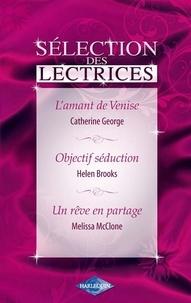 Catherine George et Helen Brooks - L'amant de Venise - Objectif séduction - Un rêve en partage (Harlequin Sélection des Lectrices).